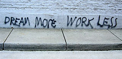 Dream more work less